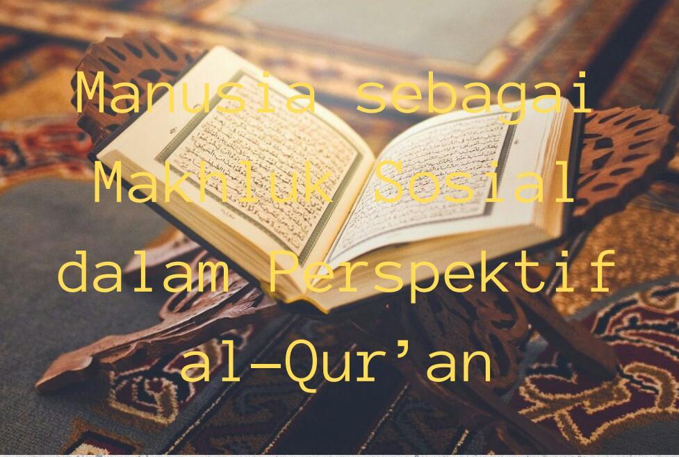 Manusia sebagai Makhluk Sosial dalam Perspektif al-Qur'an