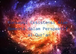 Konsepsi Eksistensi Alam Semesta dalam Perspektif al-Qur'an